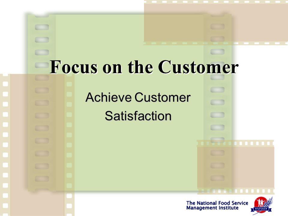 Focus on the Customer Achieve Customer Satisfaction