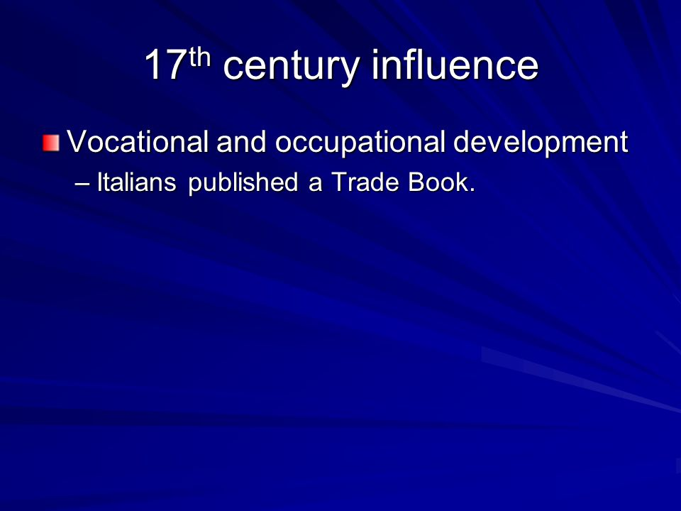 17 th century influence Vocational and occupational development –Italians published a Trade Book.