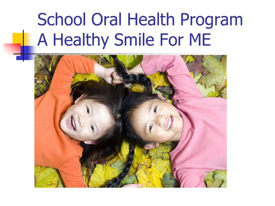 School Oral Health Program A Healthy Smile For ME