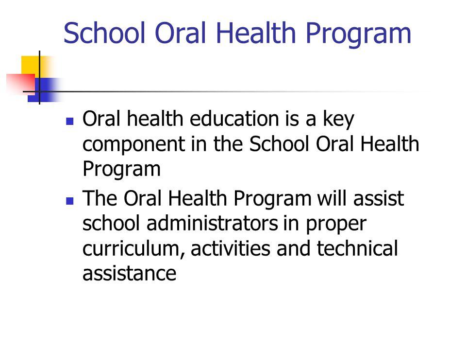 School Oral Health Program Oral health education is a key component in the School Oral Health Program The Oral Health Program will assist school admin