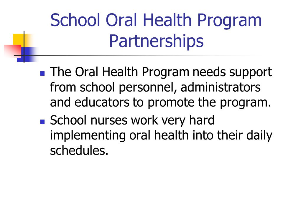 School Oral Health Program Partnerships The Oral Health Program needs support from school personnel, administrators and educators to promote the progr