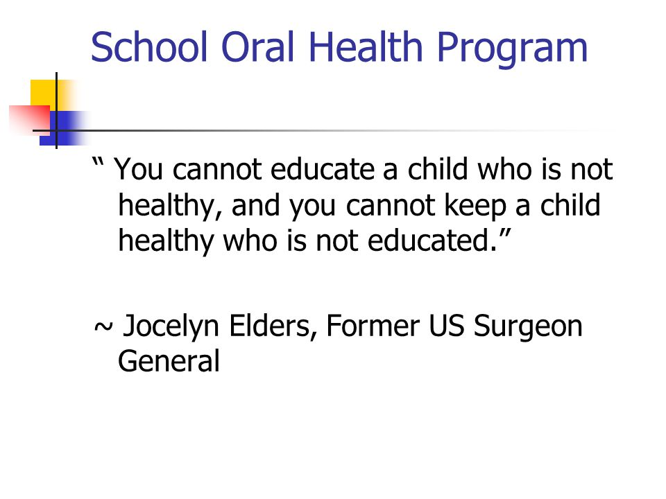 """School Oral Health Program """" You cannot educate a child who is not healthy, and you cannot keep a child healthy who is not educated."""" ~ Jocelyn Elders"""