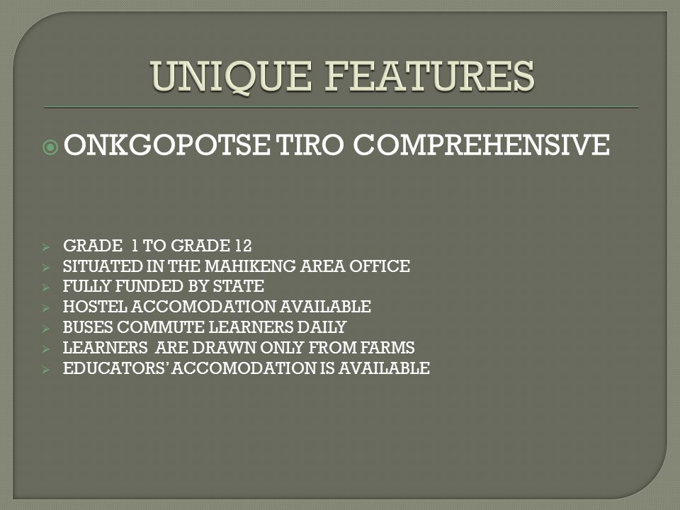  ONKGOPOTSE TIRO COMPREHENSIVE  GRADE 1 TO GRADE 12  SITUATED IN THE MAHIKENG AREA OFFICE  FULLY FUNDED BY STATE  HOSTEL ACCOMODATION AVAILABLE  BUSES COMMUTE LEARNERS DAILY  LEARNERS ARE DRAWN ONLY FROM FARMS  EDUCATORS' ACCOMODATION IS AVAILABLE