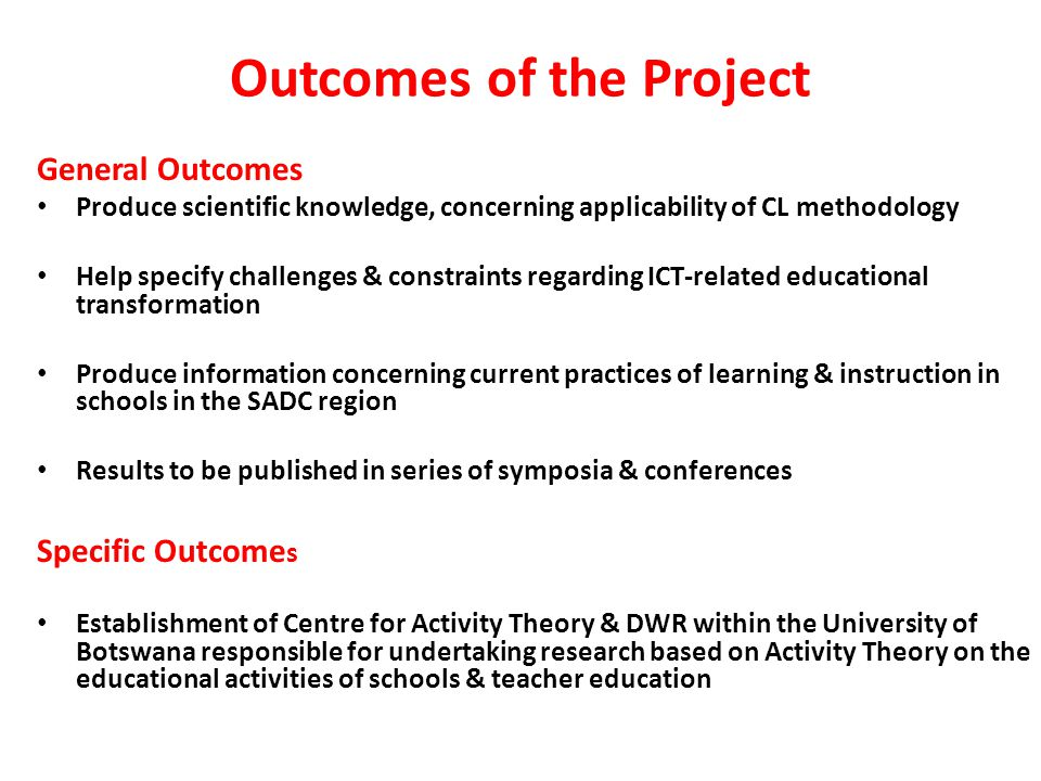 Outcomes of the Project General Outcomes Produce scientific knowledge, concerning applicability of CL methodology Help specify challenges & constraint