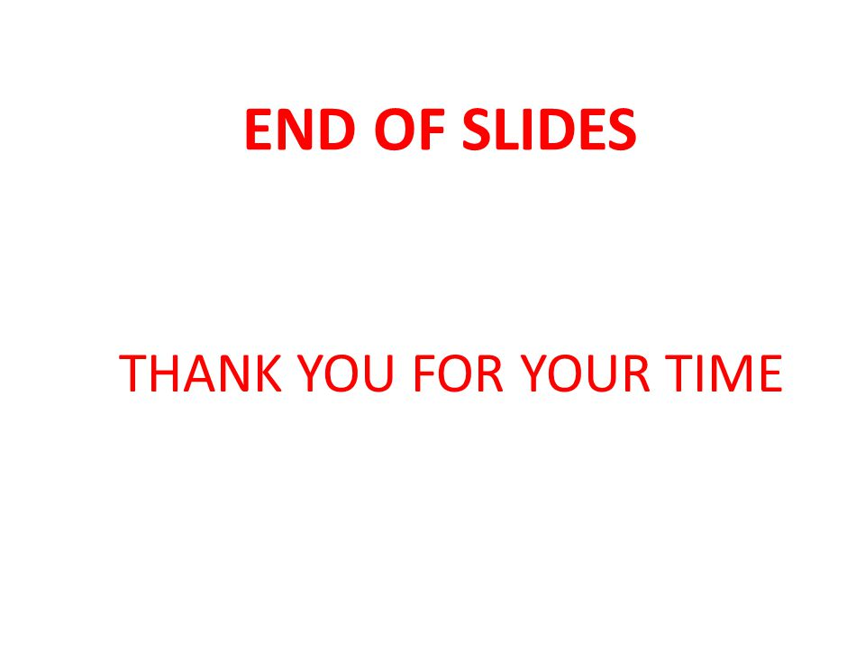 END OF SLIDES THANK YOU FOR YOUR TIME