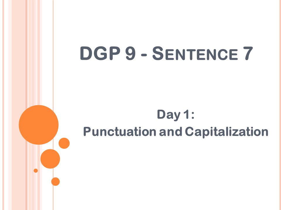 DGP 9 - S ENTENCE 7 Day 1: Punctuation and Capitalization