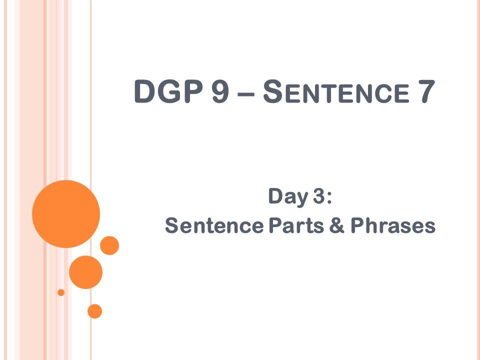 DGP 9 – S ENTENCE 7 Day 3: Sentence Parts & Phrases