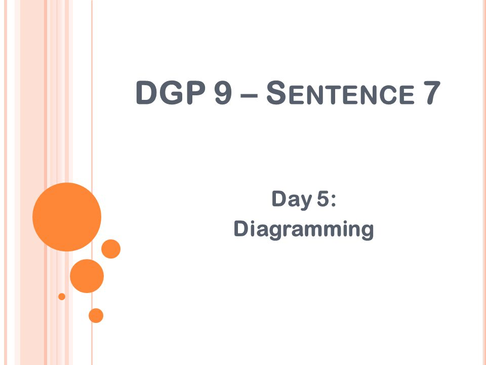 DGP 9 – S ENTENCE 7 Day 5: Diagramming