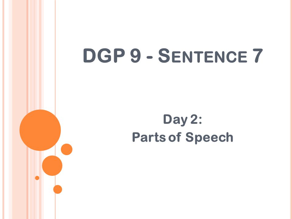 DGP 9 - S ENTENCE 7 Day 2: Parts of Speech