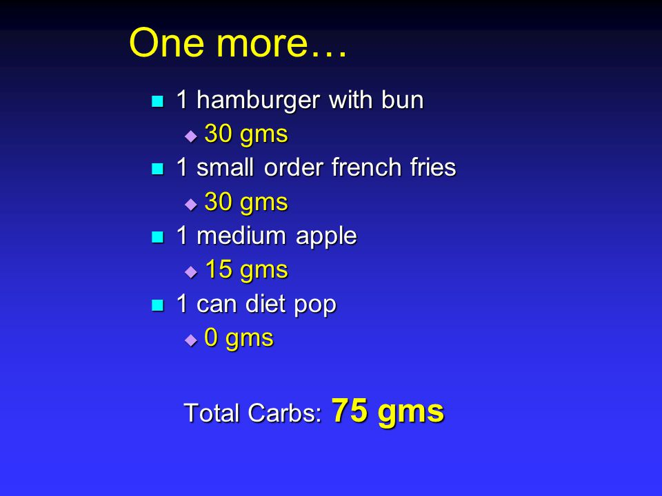 One more… 1 hamburger with bun 1 hamburger with bun  30 gms 1 small order french fries 1 small order french fries  30 gms 1 medium apple 1 medium ap
