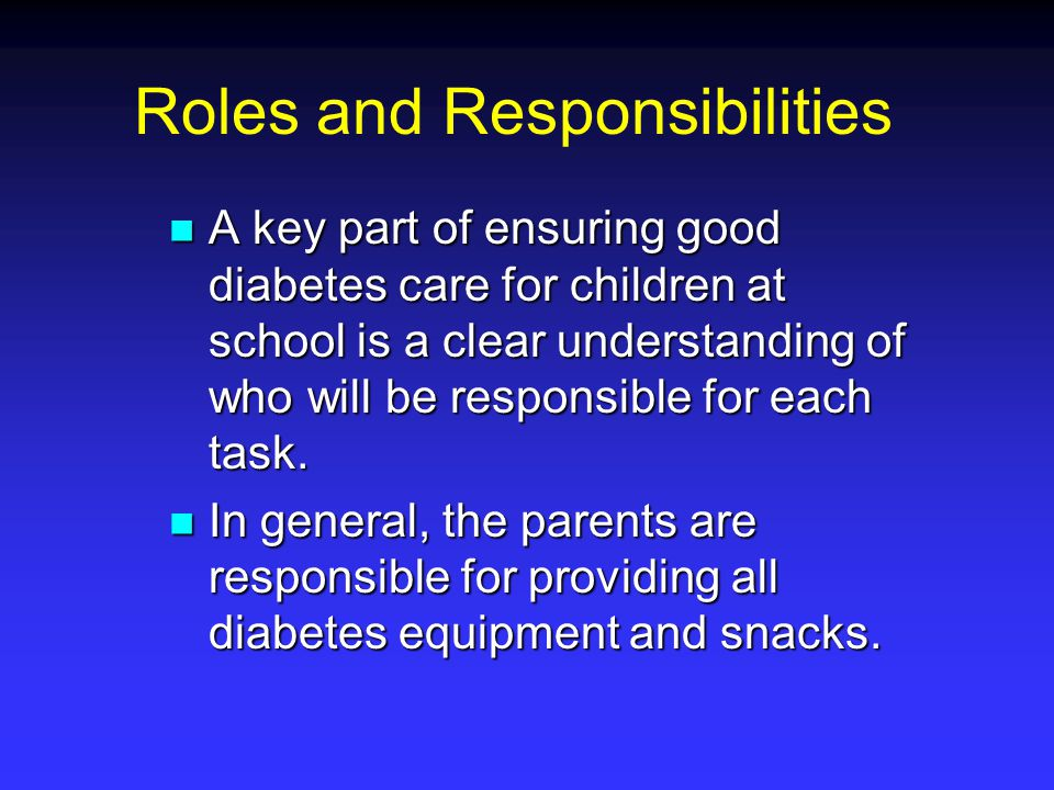 The parents should also help the school staff learn what they need to know about their child's individual diabetes care.
