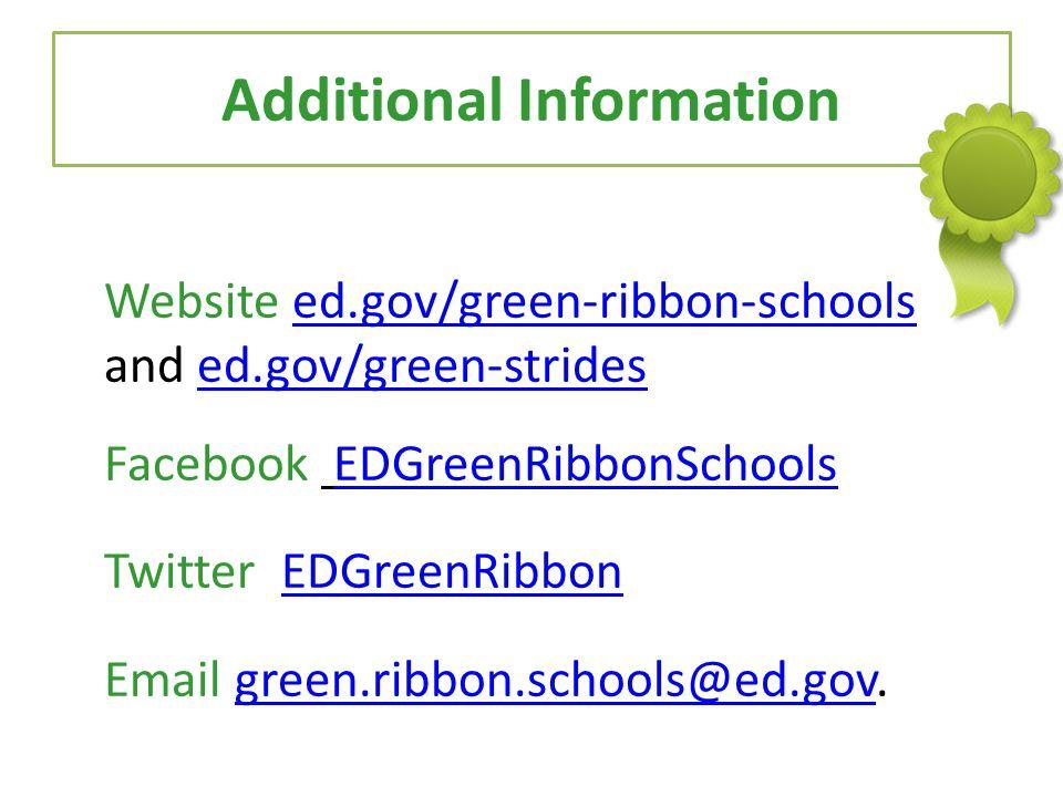 Additional Information Website ed.gov/green-ribbon-schools and ed.gov/green-stridesed.gov/green-ribbon-schoolsed.gov/green-strides Facebook EDGreenRib
