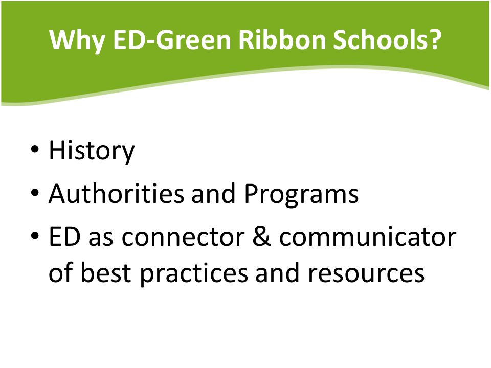 Let's Look at How and Why ED-Green Ribbon Schools Came to Be Public request to EPA, ED and White House Concept launch with heads of EPA, ED and CEQ in April 2011, indicating the pilot year cohort would be named in spring 2012.