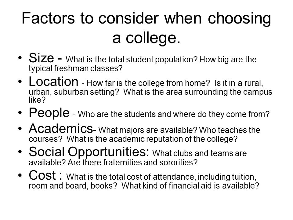 Factors to consider when choosing a college. Size - What is the total student population.