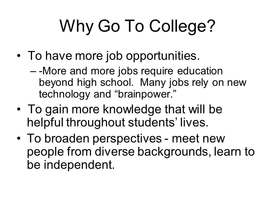 Why Go To College. To have more job opportunities.