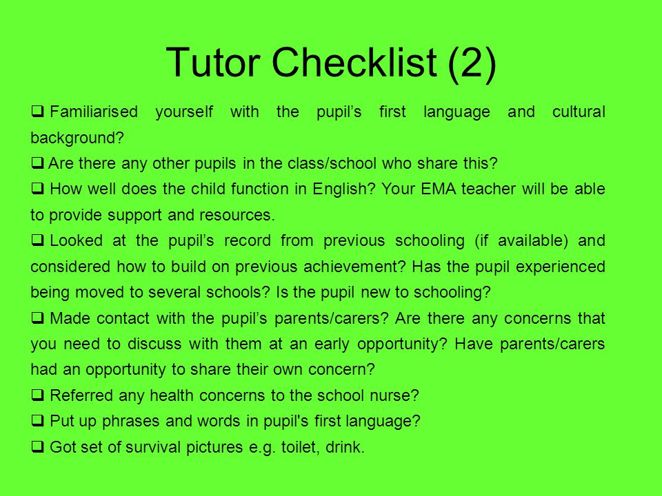 Tutor Checklist (2)  Familiarised yourself with the pupil's first language and cultural background.