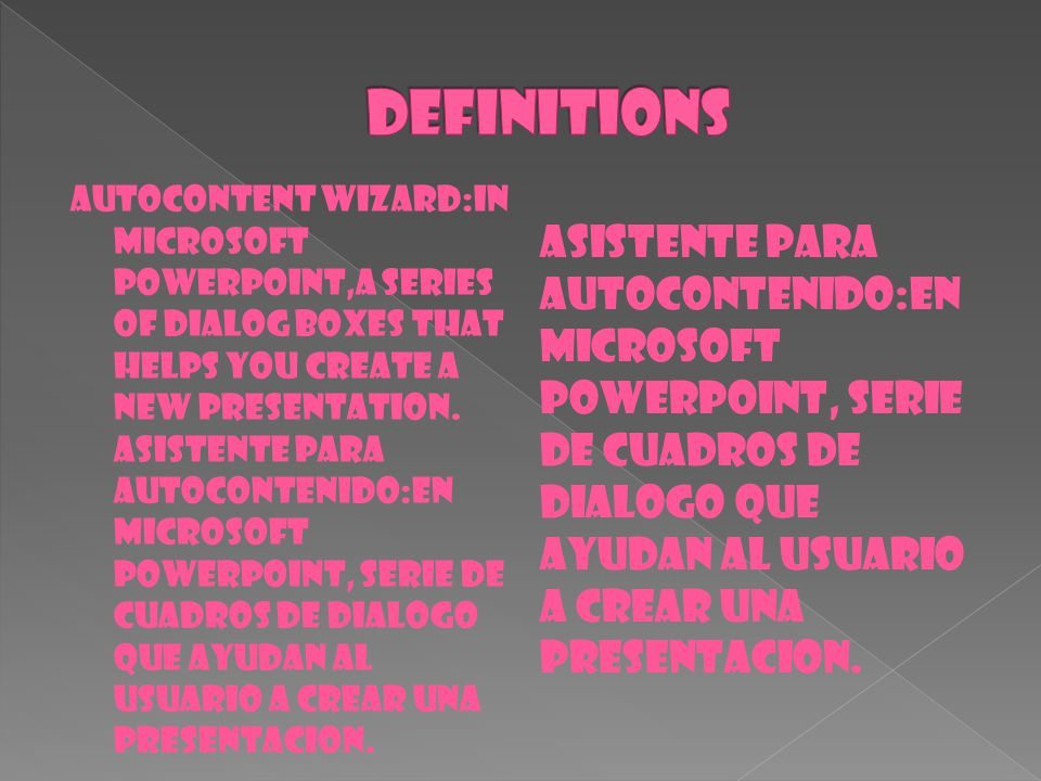 AUTOCONTENT WIZARD:IN MICROSOFT POWERPOINT,A SERIES OF DIALOG BOXES THAT HELPS YOU CREATE A NEW PRESENTATION. ASISTENTE PARA AUTOCONTENIDO:EN MICROSOF