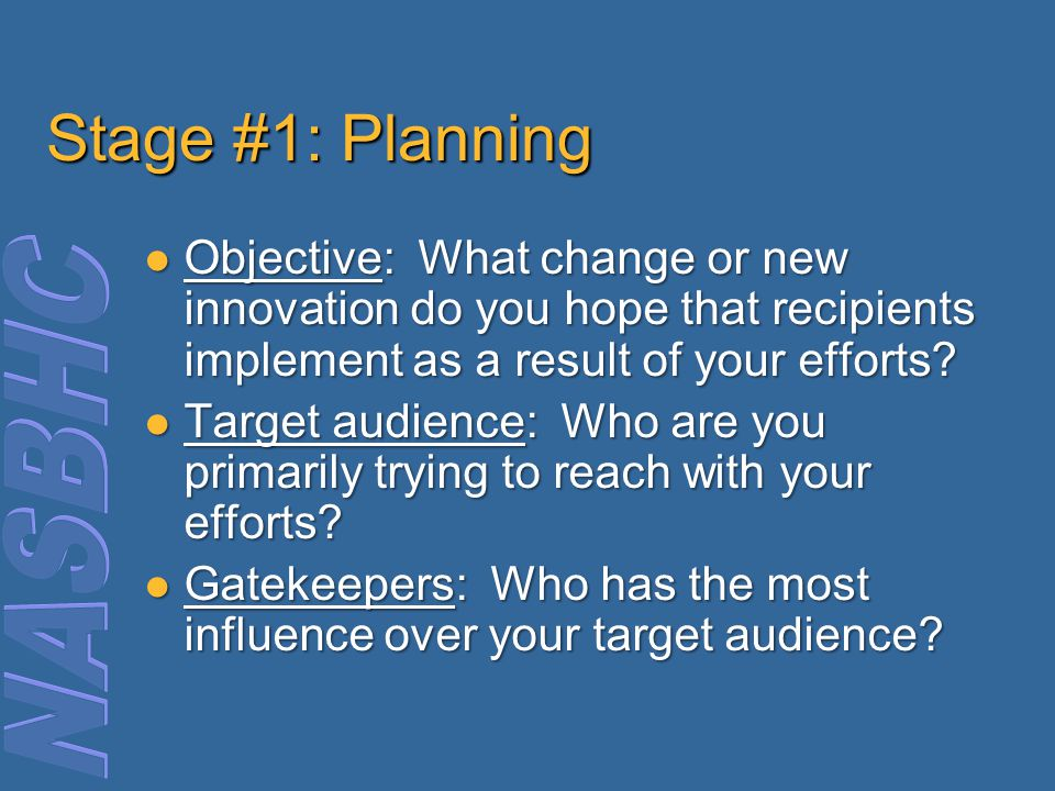 Stage #1: Planning Objective: What change or new innovation do you hope that recipients implement as a result of your efforts.