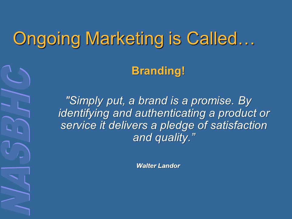 Ongoing Marketing is Called… Branding. Simply put, a brand is a promise.
