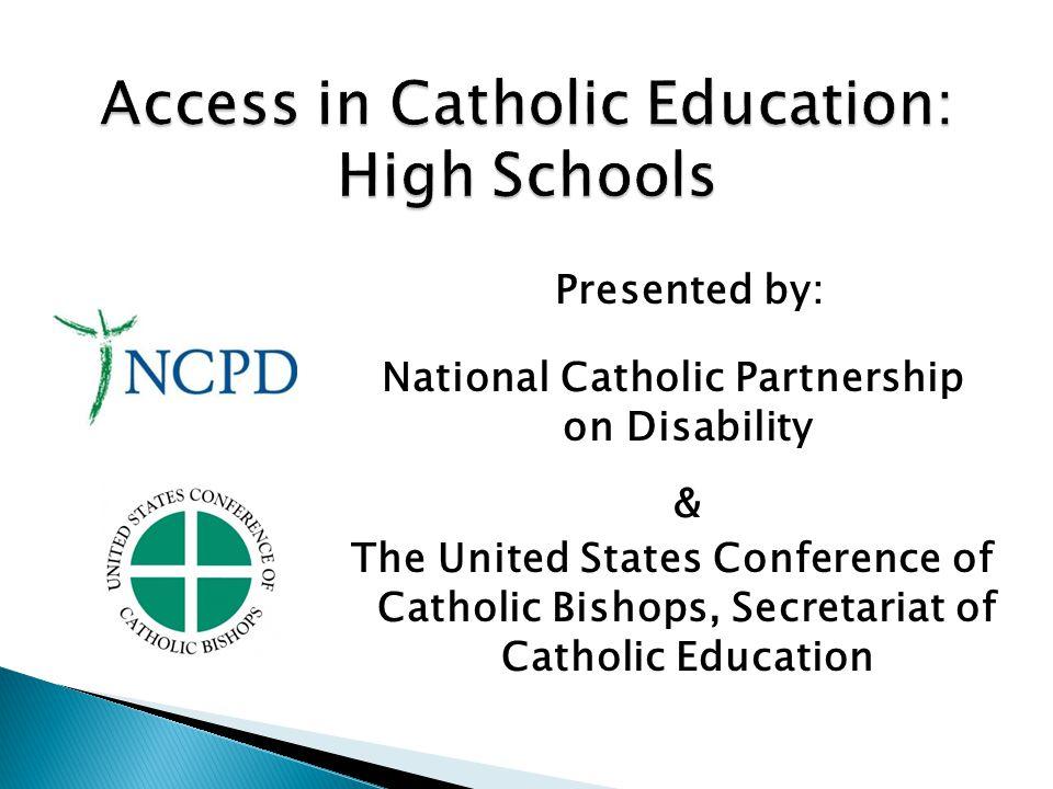 National Catholic Partnership on Disability & The United States Conference of Catholic Bishops, Secretariat of Catholic Education Presented by:
