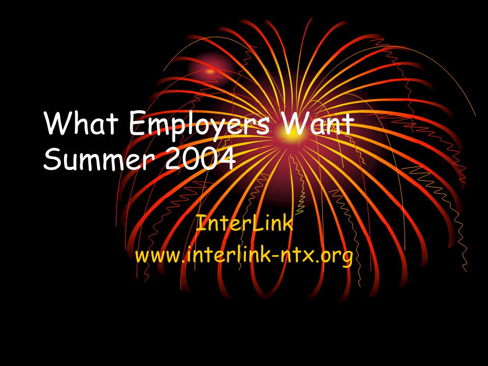 What Employers Want Summer 2004 InterLink www.interlink-ntx.org