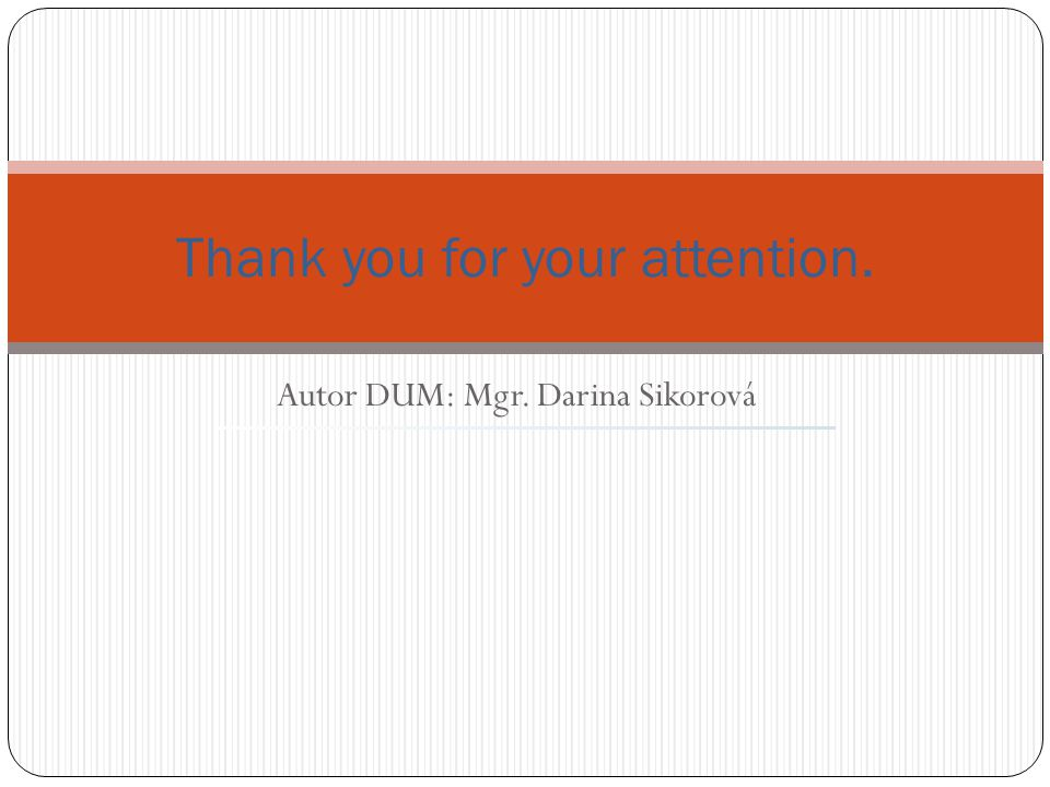 Autor DUM: Mgr. Darina Sikorová Thank you for your attention.