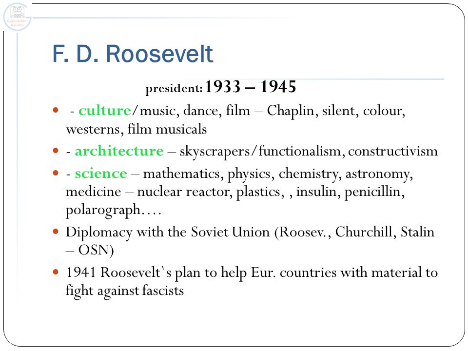 F. D. Roosevelt president: 1933 – 1945 - culture/music, dance, film – Chaplin, silent, colour, westerns, film musicals - architecture – skyscrapers/fu