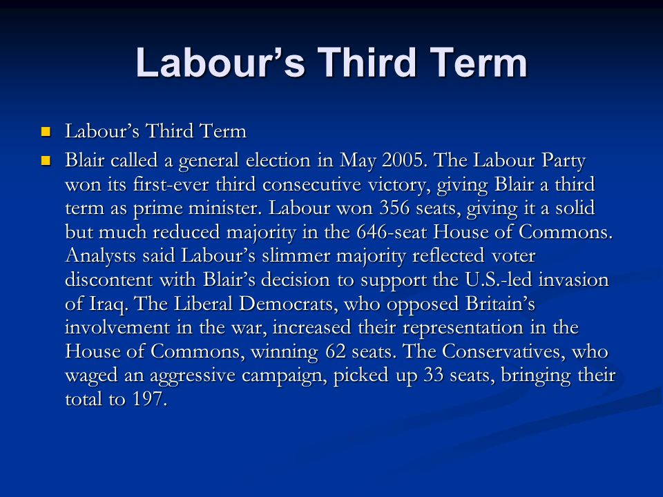 Labour's Third Term Labour's Third Term Labour's Third Term Blair called a general election in May 2005.
