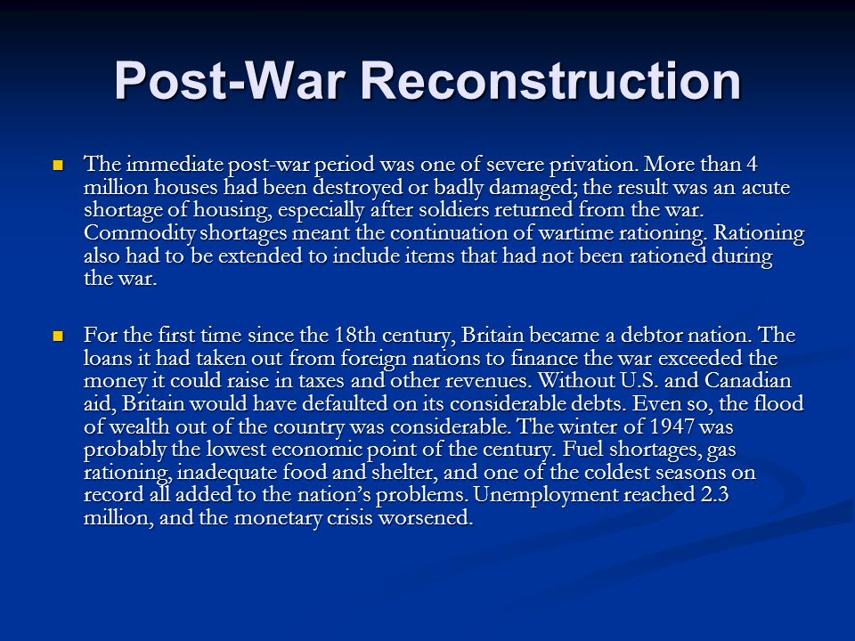 Post-War Reconstruction The immediate post-war period was one of severe privation.