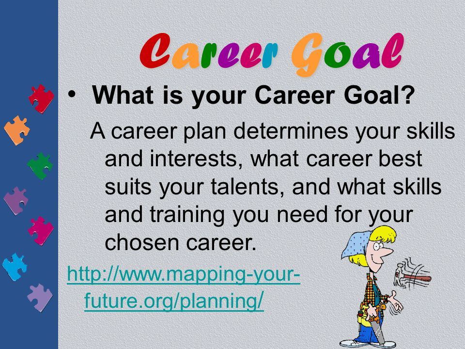 Career GoalCareer GoalCareer GoalCareer Goal What is your Career Goal.