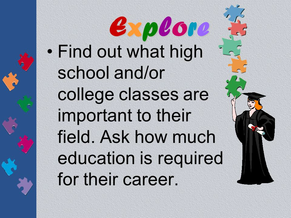 ExploreExploreExploreExplore Have them tell you what they enjoy most about their jobs…and what they enjoy least.