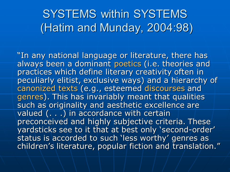 SYSTEMS within SYSTEMS (Hatim and Munday, 2004:98) In any national language or literature, there has always been a dominant poetics (i.e.