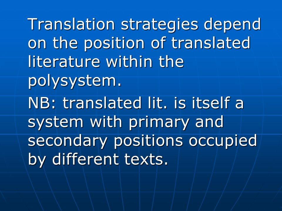 Translation strategies depend on the position of translated literature within the polysystem.