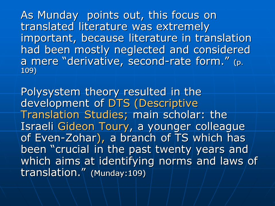 As Munday points out, this focus on translated literature was extremely important, because literature in translation had been mostly neglected and considered a mere derivative, second-rate form. (p.