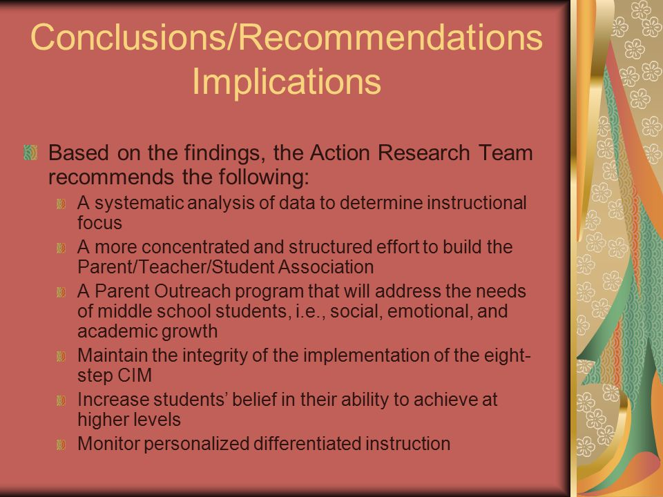 Conclusions/Recommendations Implications Based on the findings, the Action Research Team recommends the following: A systematic analysis of data to de