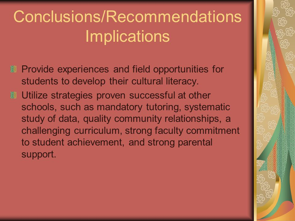 Conclusions/Recommendations Implications Provide experiences and field opportunities for students to develop their cultural literacy.