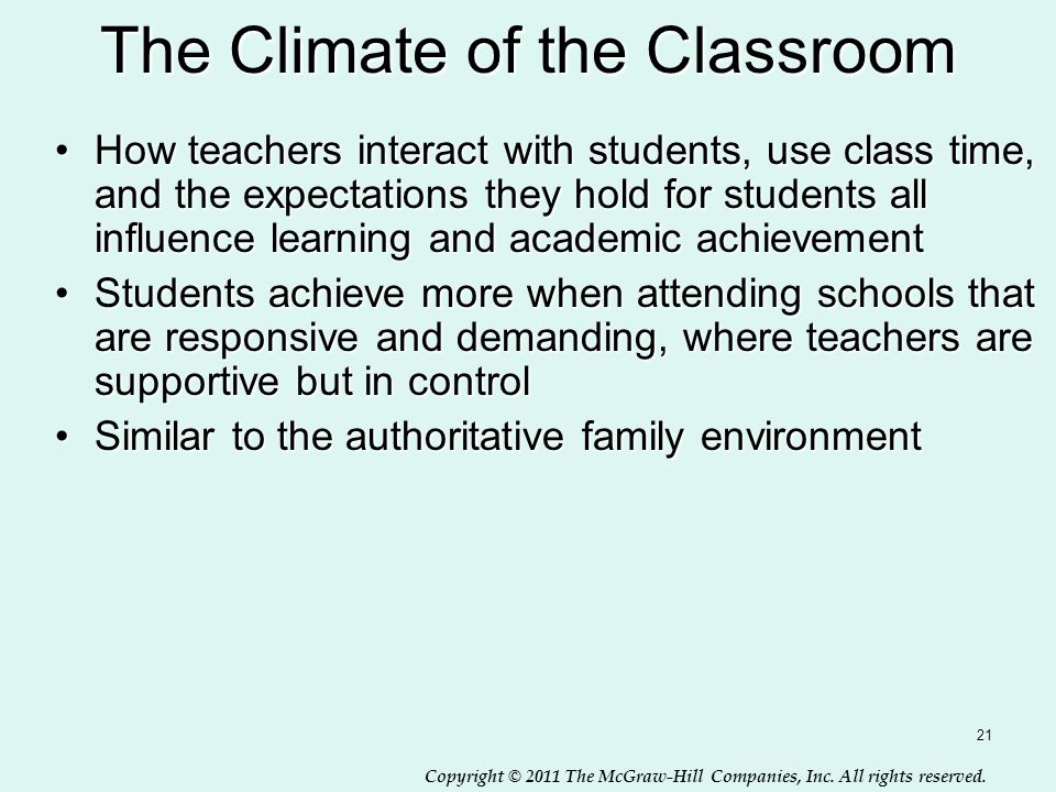 Copyright © 2011 The McGraw-Hill Companies, Inc. All rights reserved. 21 The Climate of the Classroom How teachers interact with students, use class t