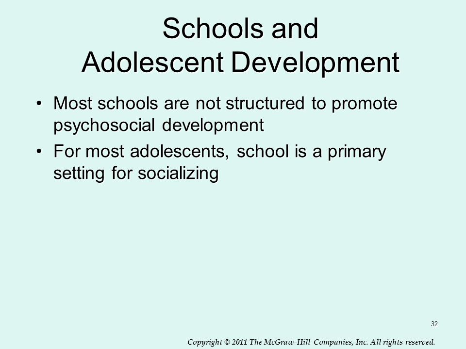 Copyright © 2011 The McGraw-Hill Companies, Inc. All rights reserved. 32 Schools and Adolescent Development Most schools are not structured to promote
