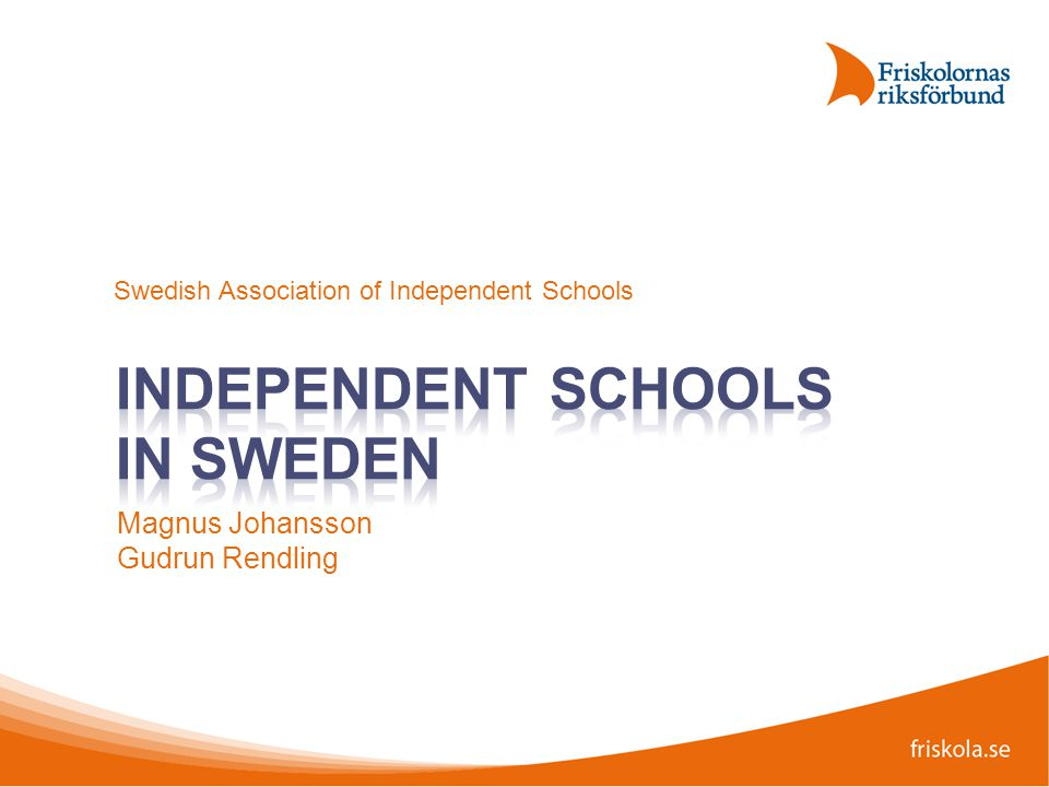 Magnus Johansson Gudrun Rendling Swedish Association of Independent Schools