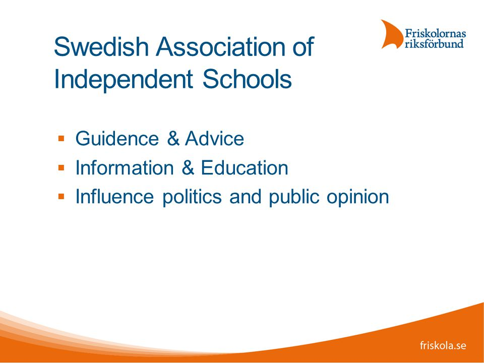 Swedish Association of Independent Schools  Guidence & Advice  Information & Education  Influence politics and public opinion