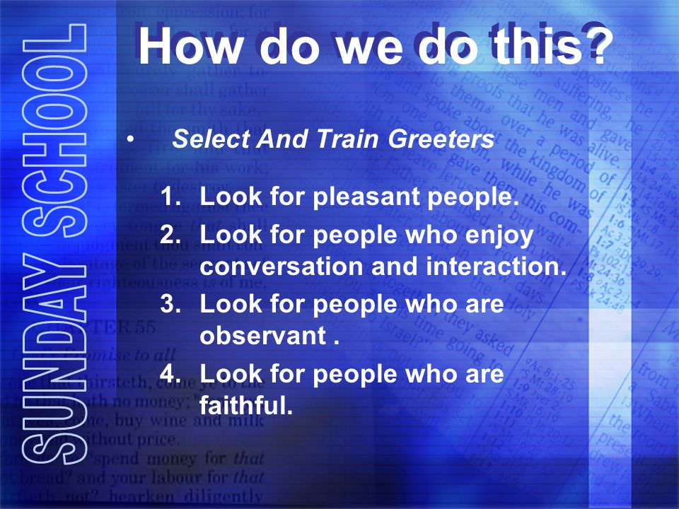 How do we do this.Select And Train Greeters 1.Look for pleasant people.