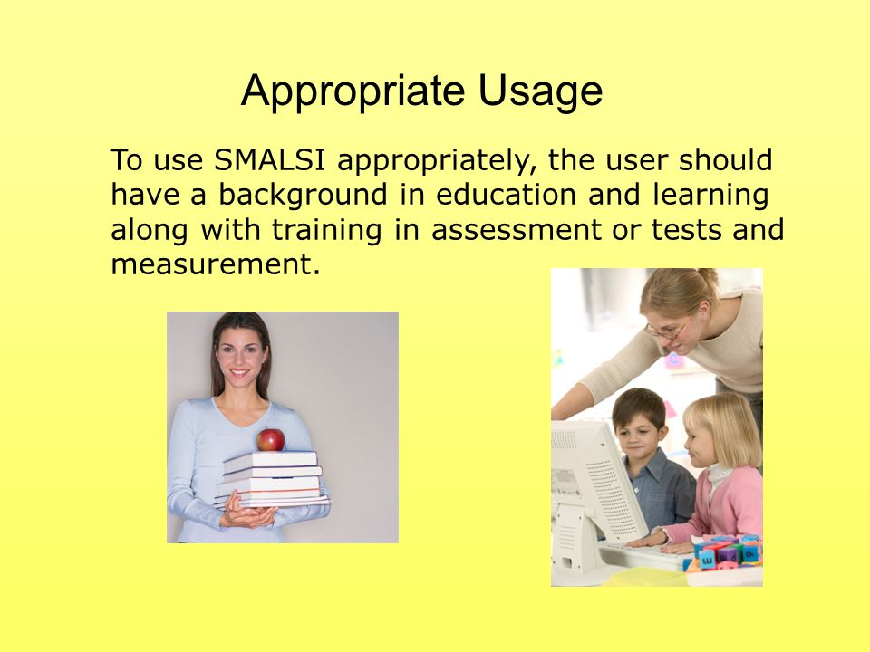 To use SMALSI appropriately, the user should have a background in education and learning along with training in assessment or tests and measurement. A
