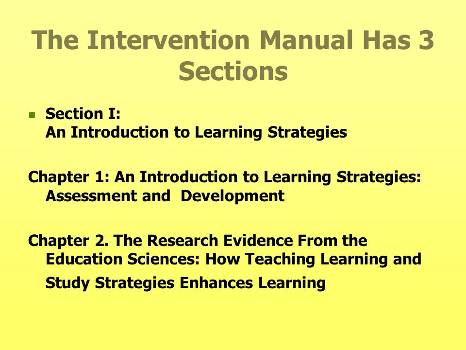 The Intervention Manual Has 3 Sections Section I: An Introduction to Learning Strategies Chapter 1: An Introduction to Learning Strategies: Assessment