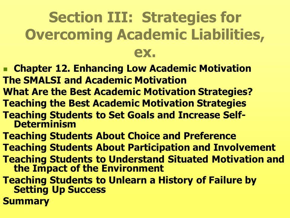 Section III: Strategies for Overcoming Academic Liabilities, ex. Chapter 12. Enhancing Low Academic Motivation The SMALSI and Academic Motivation What