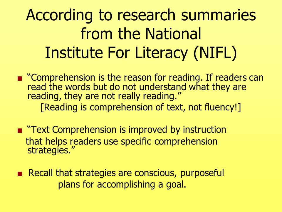 """According to research summaries from the National Institute For Literacy (NIFL) ■ """"Comprehension is the reason for reading. If readers can read the wo"""