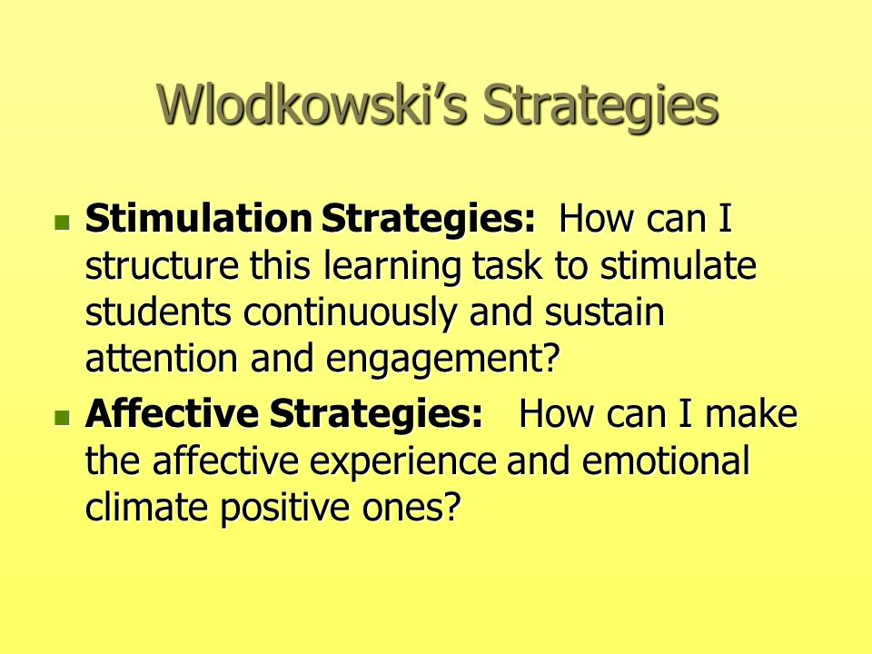 Wlodkowski's Strategies Stimulation Strategies: How can I structure this learning task to stimulate students continuously and sustain attention and en