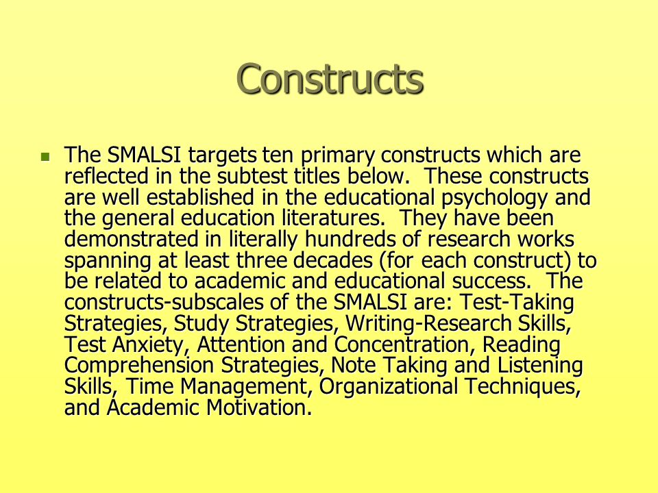 Constructs The SMALSI targets ten primary constructs which are reflected in the subtest titles below. These constructs are well established in the edu