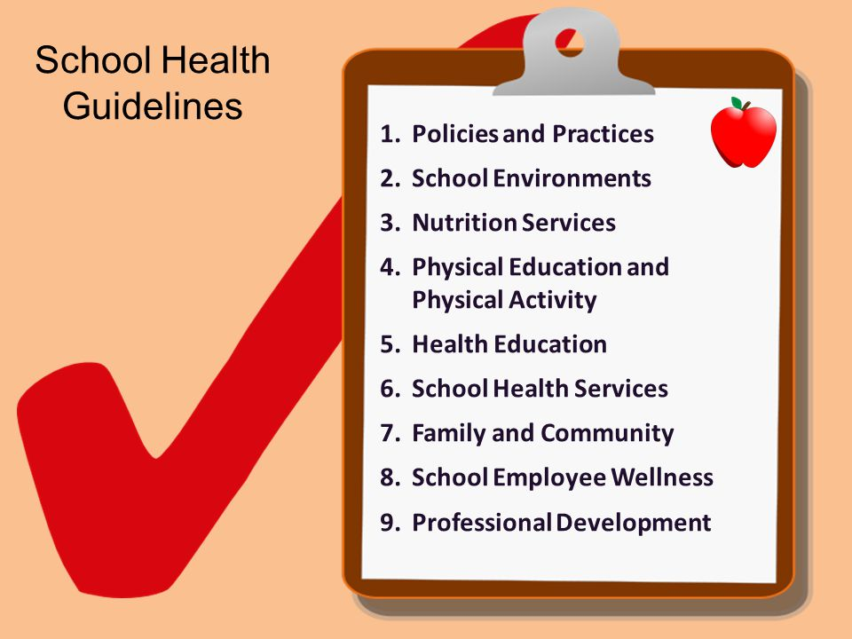 School Health Guidelines 1.Policies and Practices 2.School Environments 3.Nutrition Services 4.Physical Education and Physical Activity 5.Health Educa