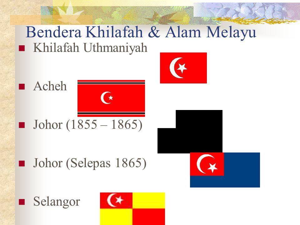 Bendera Khilafah & Alam Melayu Khilafah Uthmaniyah Acheh Johor (1855 – 1865) Johor (Selepas 1865) Selangor