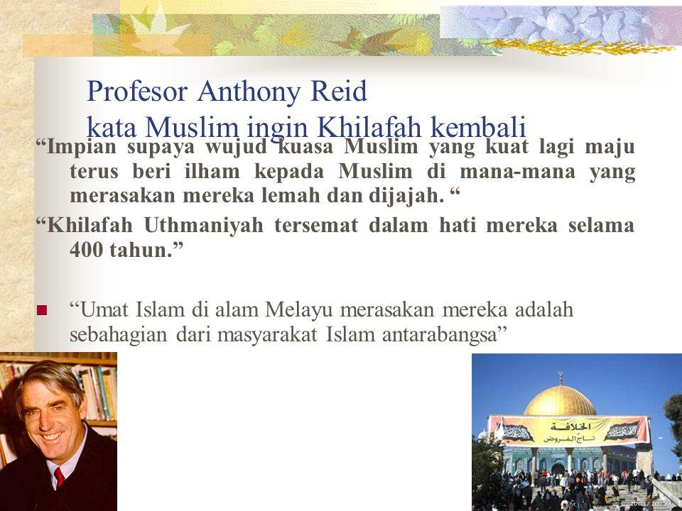 """Profesor Anthony Reid kata Muslim ingin Khilafah kembali """"Impian supaya wujud kuasa Muslim yang kuat lagi maju terus beri ilham kepada Muslim di mana-"""